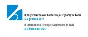 II Międzynarodowa Konferencja Trębaczy @ Akademia Muzyczna w Łodzi | Łódź | województwo łódzkie | Polska